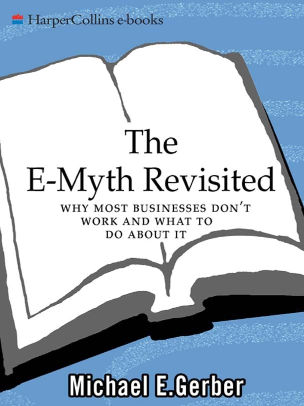 "e myth revisited Over 25 years ago, michael e gerber wrote a best-selling business book called the e-myth: why most businesses don't work and what to do about it the e-myth (""entrepreneurial myth"") is the mistaken belief that most businesses are started by people with tangible business skills, when in fact."