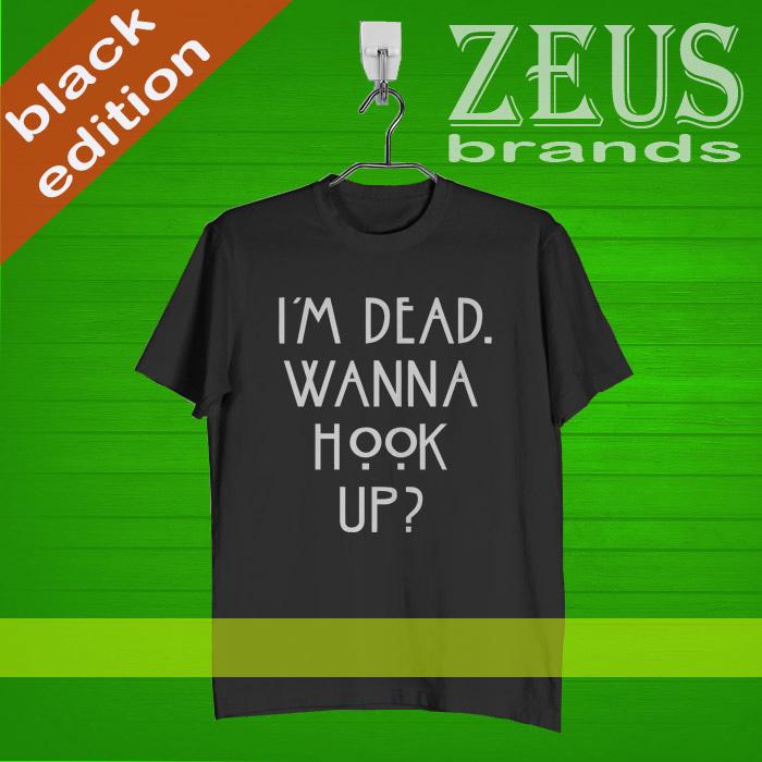 im dead wanna hook up shirt